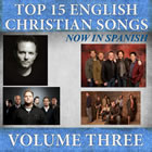 Top 15 English Christian Songs in Spanish - Vol. 3