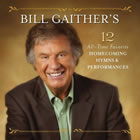 Bill Gaither's 12 All-Time Favorite Homecoming Hymns & Performances (Live)