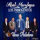 Abel Mendoza Los Primogenitos De Paso Ancho