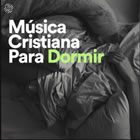 MUSICA CRISTIANA PARA DORMIR