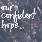 Our Confident Hope