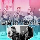 Salmo 100 Y Omar Cruz